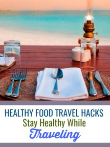 Healthy Food Travel Hacks | Stay healthy while traveling